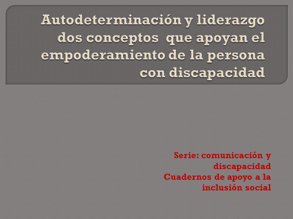 Autodeterminación y liderazgo dos conceptos que apoyan el empoderamiento de la persona con discapacidad