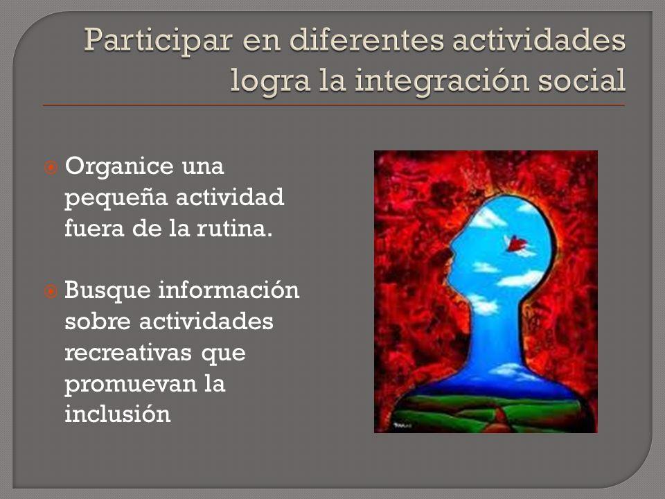 Participar en diferentes actividades logra la integración social