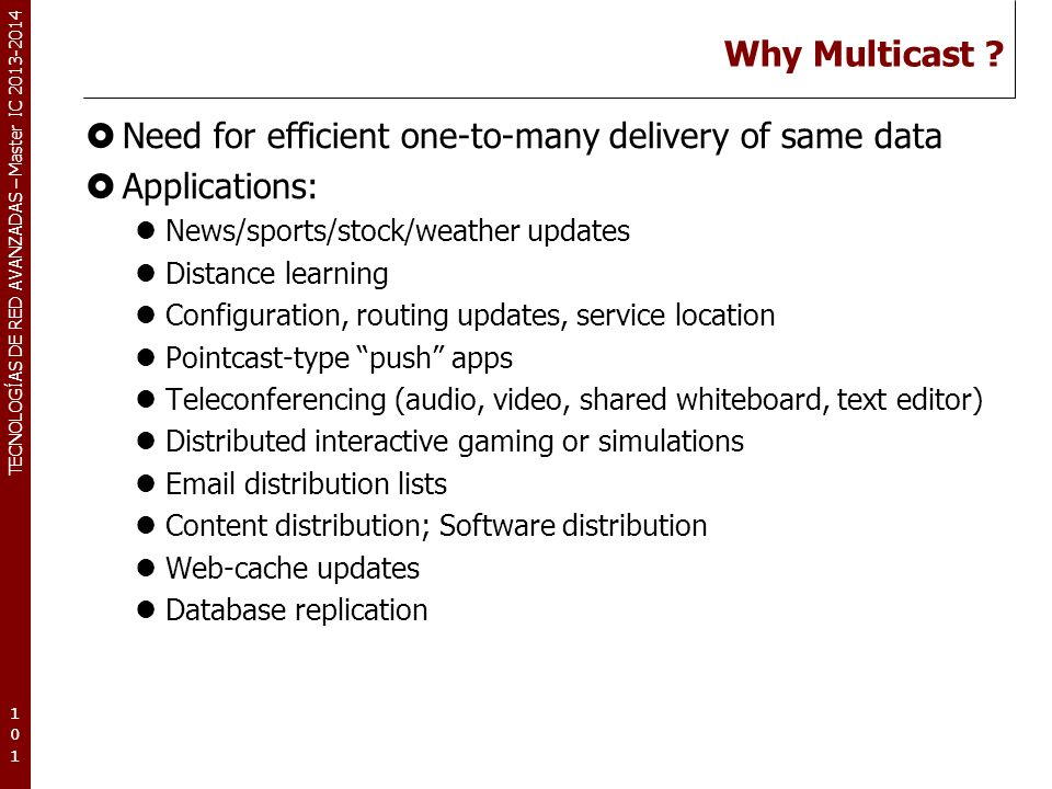 Need for efficient one-to-many delivery of same data Applications: