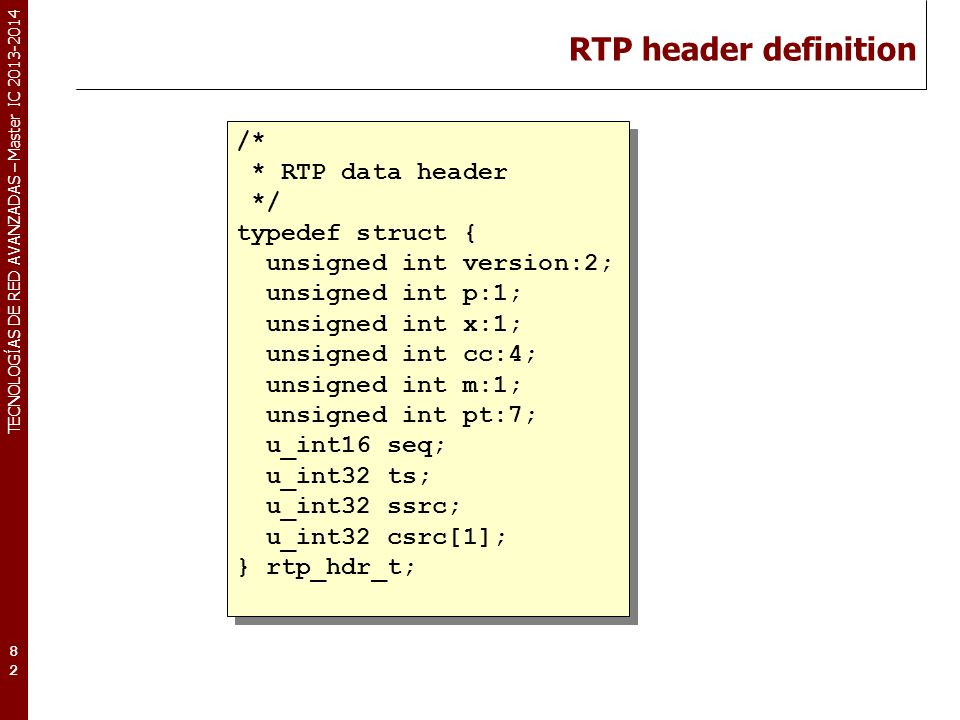 RTP header definition /* * RTP data header */ typedef struct {