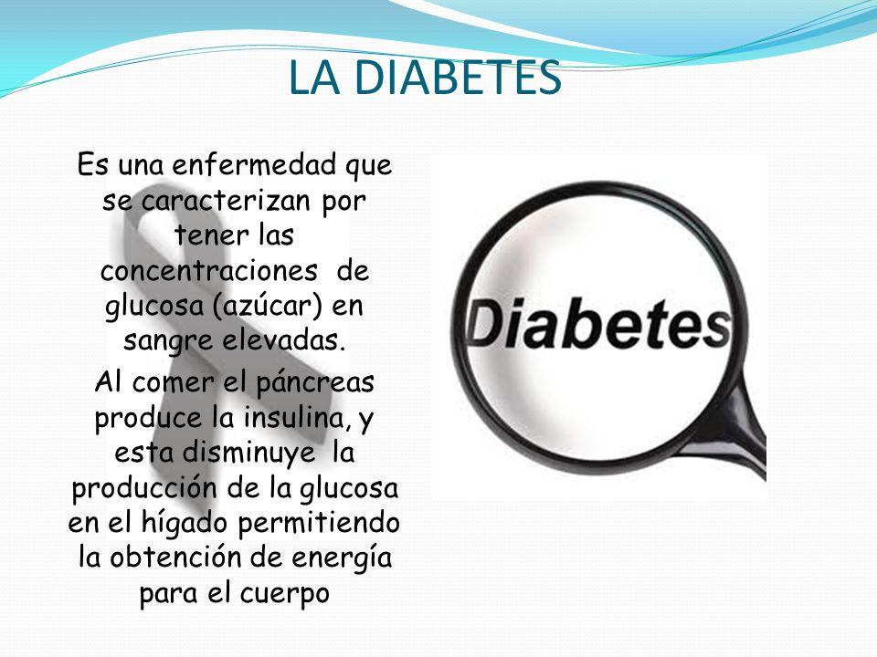LA DIABETES Es una enfermedad que se caracterizan por tener las concentraciones de glucosa (azúcar) en sangre elevadas.