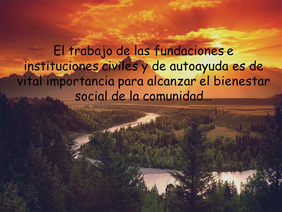 El trabajo de las fundaciones e instituciones civiles y de autoayuda es de vital importancia para alcanzar el bienestar social de la comunidad…