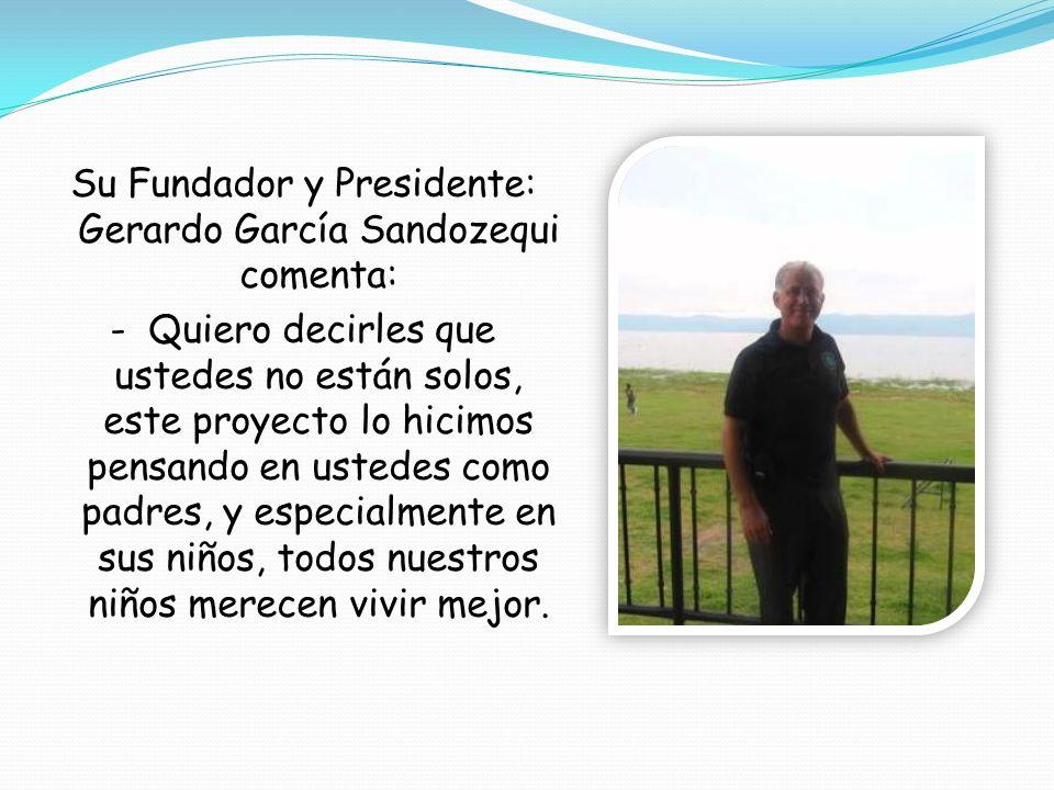 Su Fundador y Presidente: Gerardo García Sandozequi comenta:
