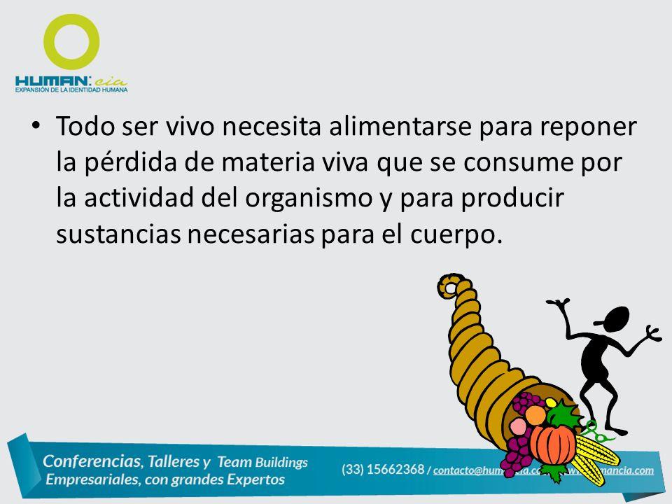 Todo ser vivo necesita alimentarse para reponer la pérdida de materia viva que se consume por la actividad del organismo y para producir sustancias necesarias para el cuerpo.