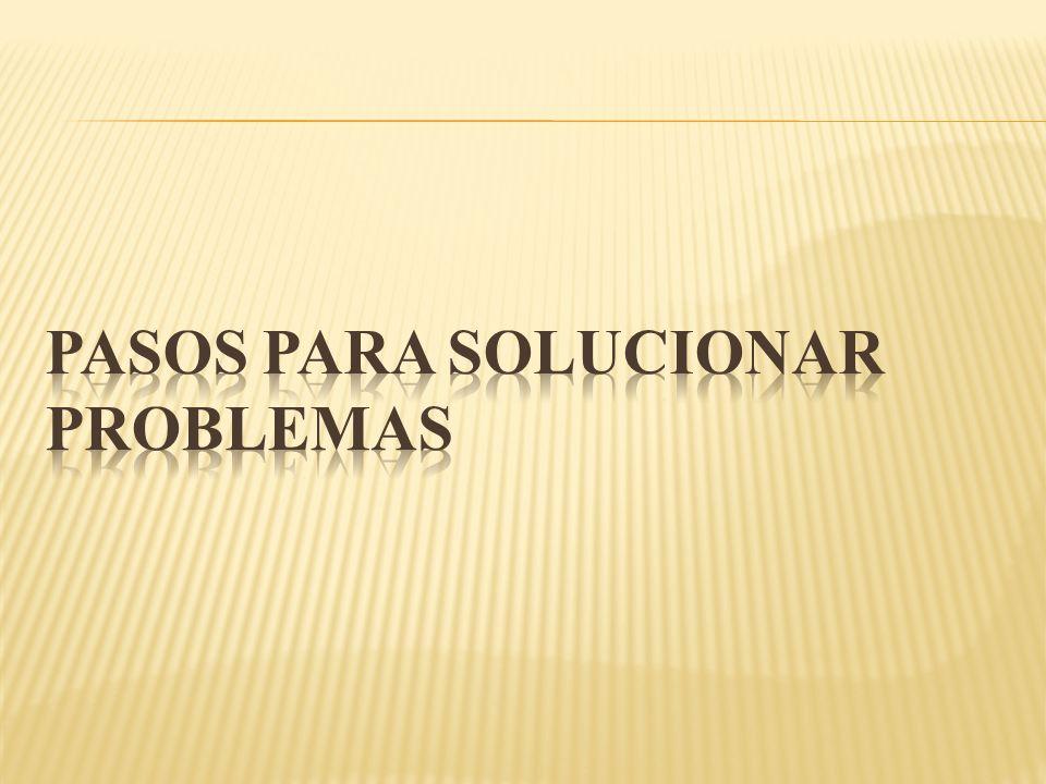 PASOS PARA SOLUCIONAR PROBLEMAS