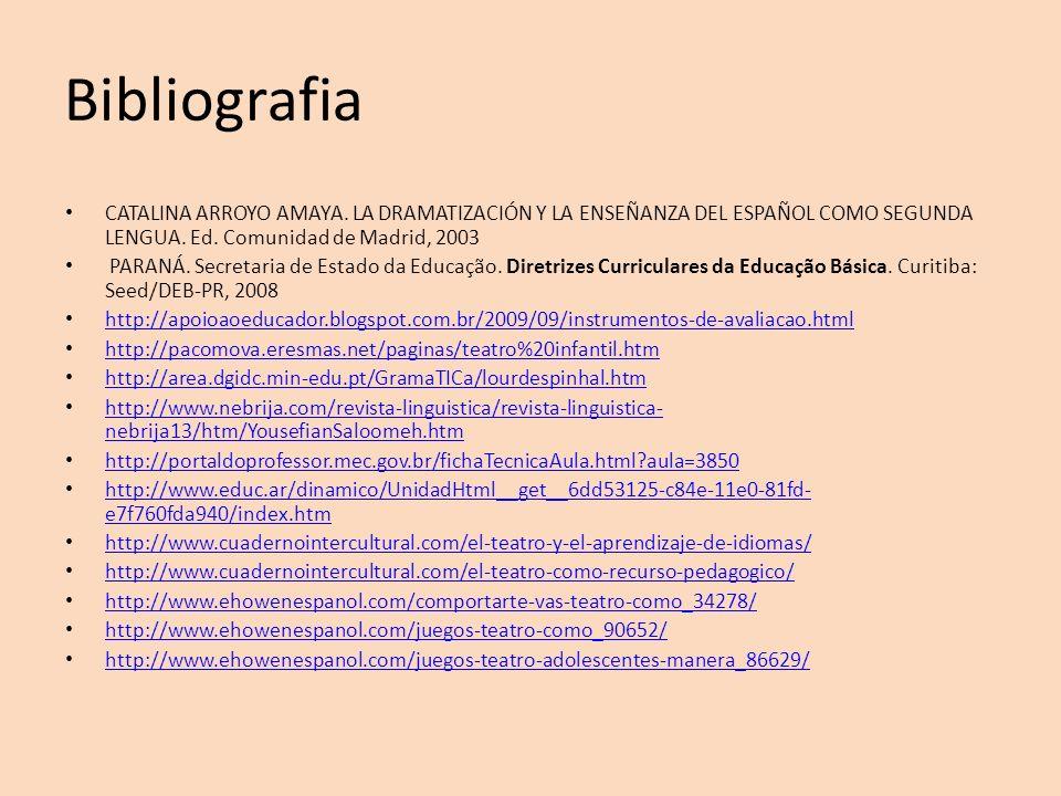 Bibliografia CATALINA ARROYO AMAYA. LA DRAMATIZACIÓN Y LA ENSEÑANZA DEL ESPAÑOL COMO SEGUNDA LENGUA. Ed. Comunidad de Madrid, 2003.
