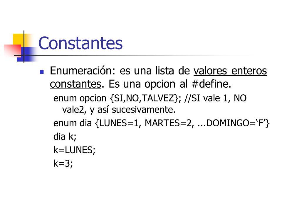 Constantes Enumeración: es una lista de valores enteros constantes. Es una opcion al #define.