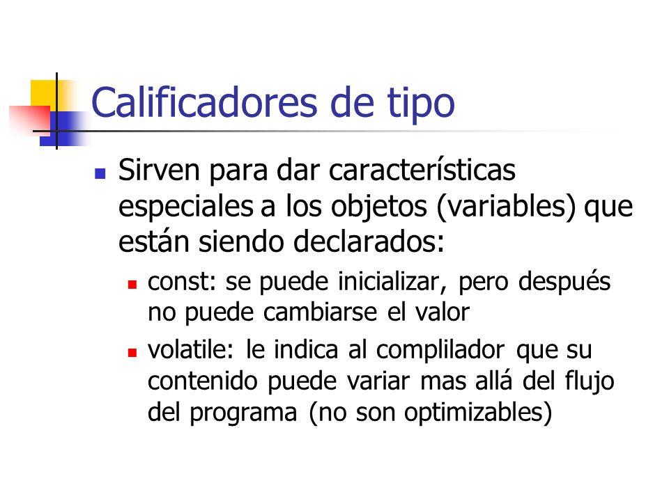 Calificadores de tipo Sirven para dar características especiales a los objetos (variables) que están siendo declarados: