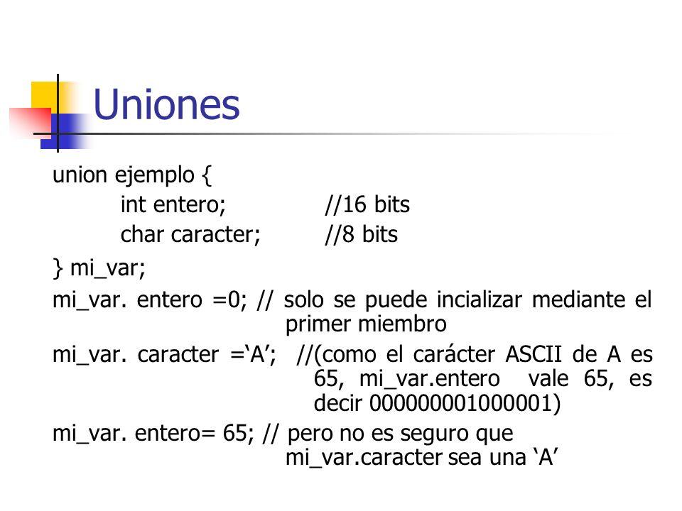 Uniones union ejemplo { int entero; //16 bits char caracter; //8 bits