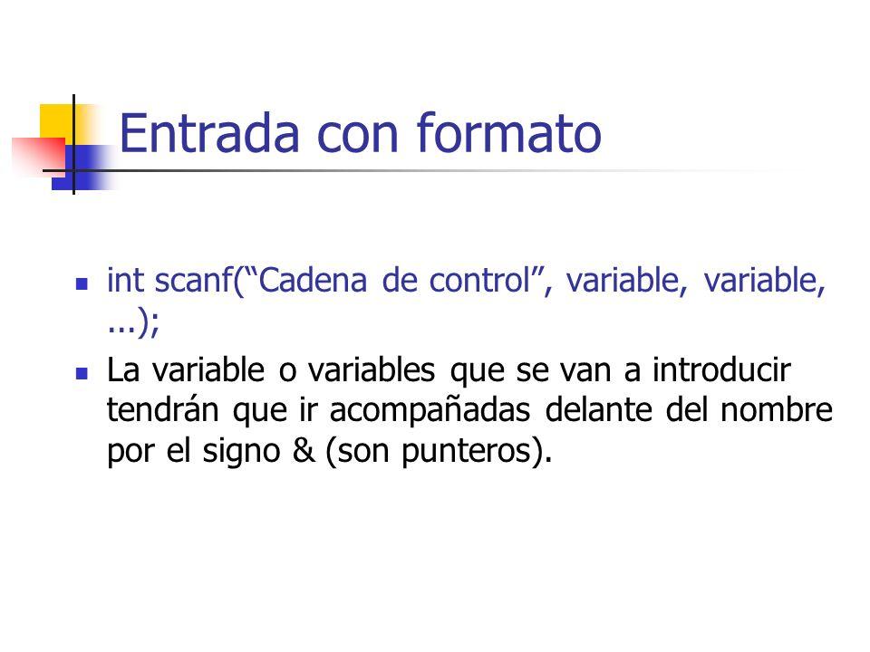 Entrada con formato int scanf( Cadena de control , variable, variable, ...);