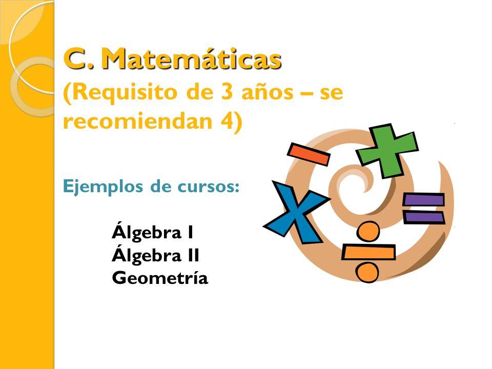 C. Matemáticas (Requisito de 3 años – se recomiendan 4)