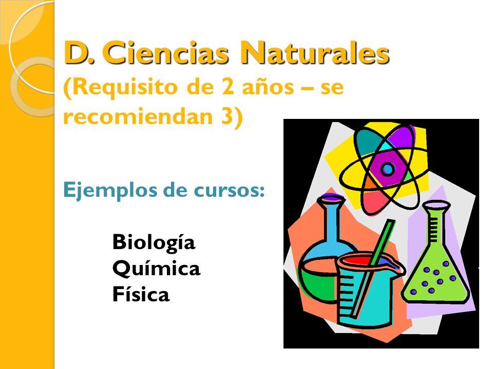 D. Ciencias Naturales (Requisito de 2 años – se recomiendan 3)