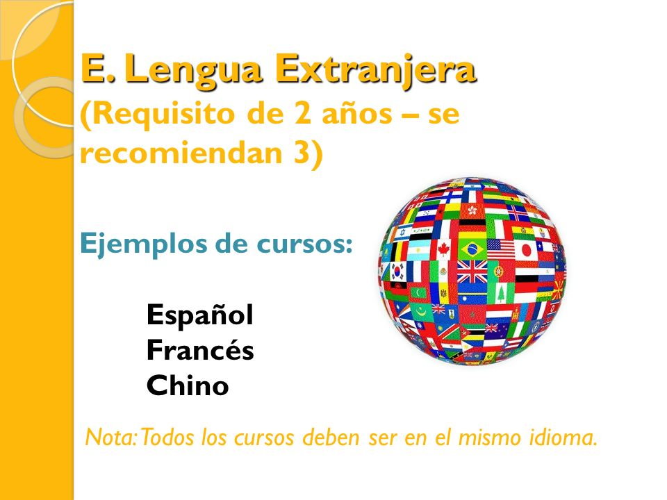 E. Lengua Extranjera (Requisito de 2 años – se recomiendan 3)