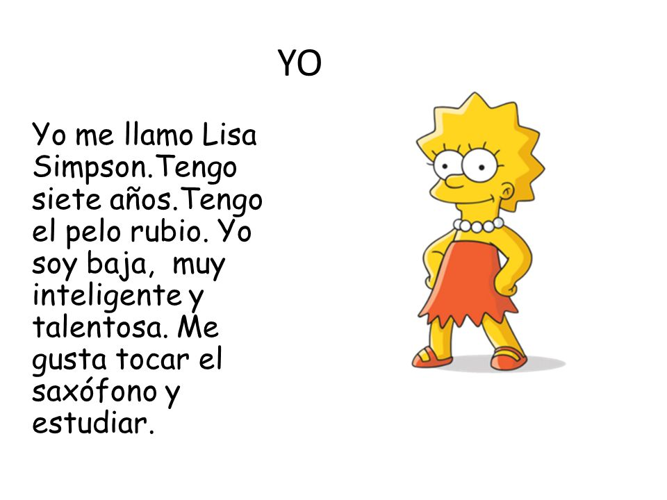 YO Yo me llamo Lisa Simpson.Tengo siete años.Tengo el pelo rubio.
