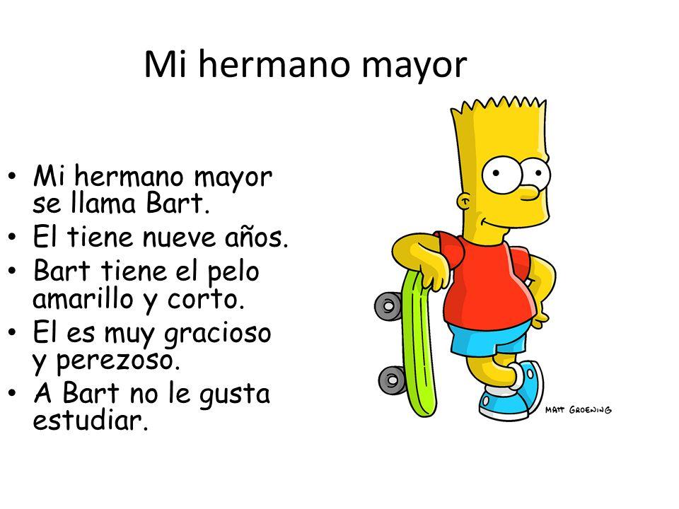 Mi hermano mayor Mi hermano mayor se llama Bart. El tiene nueve años.