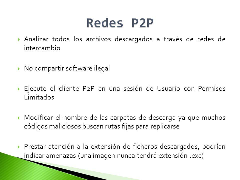 Redes P2P Analizar todos los archivos descargados a través de redes de intercambio. No compartir software ilegal.