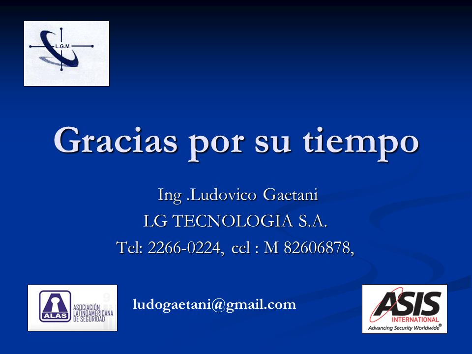 Gracias por su tiempo Ing .Ludovico Gaetani LG TECNOLOGIA S.A.