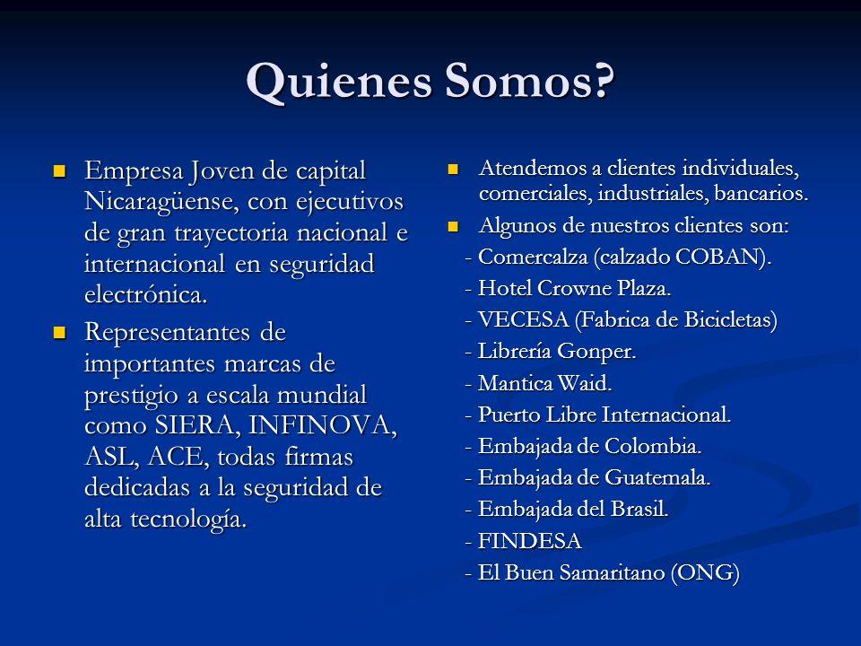 Quienes Somos Empresa Joven de capital Nicaragüense, con ejecutivos de gran trayectoria nacional e internacional en seguridad electrónica.