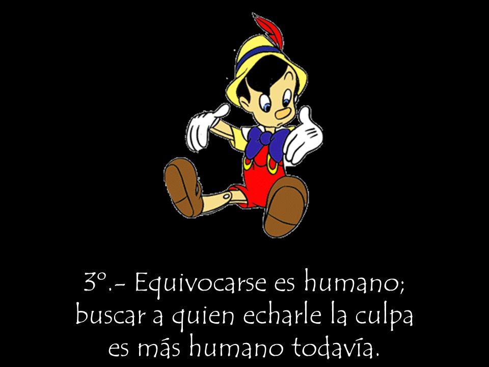 3º.- Equivocarse es humano; buscar a quien echarle la culpa