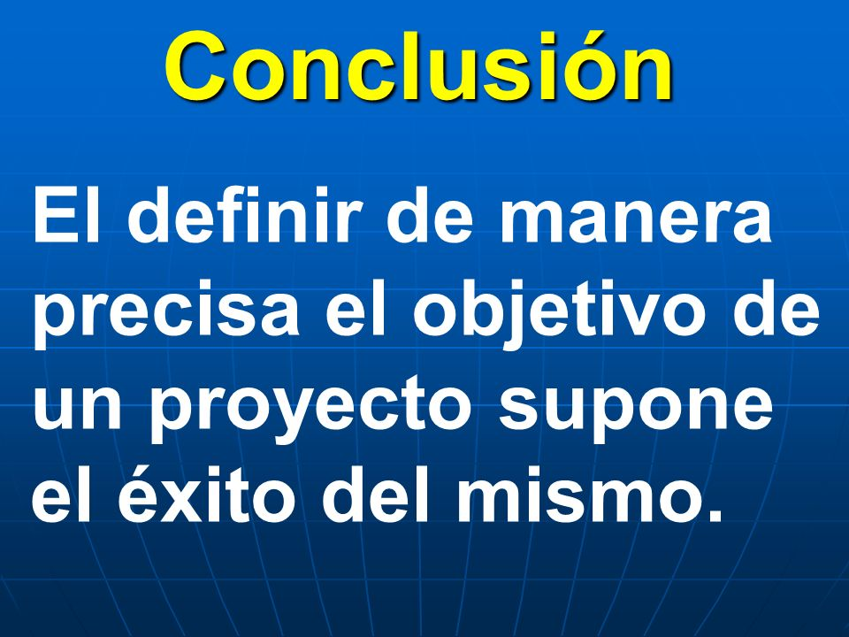 Conclusión El definir de manera precisa el objetivo de