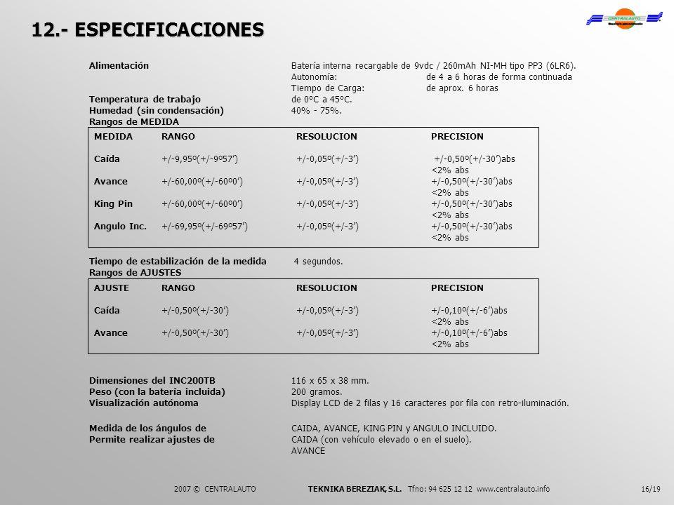 12.- ESPECIFICACIONES Alimentación Batería interna recargable de 9vdc / 260mAh NI-MH tipo PP3 (6LR6).