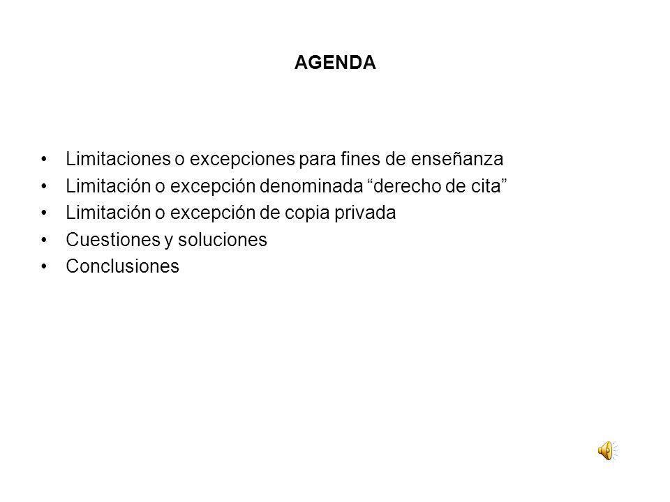 AGENDA Limitaciones o excepciones para fines de enseñanza. Limitación o excepción denominada derecho de cita