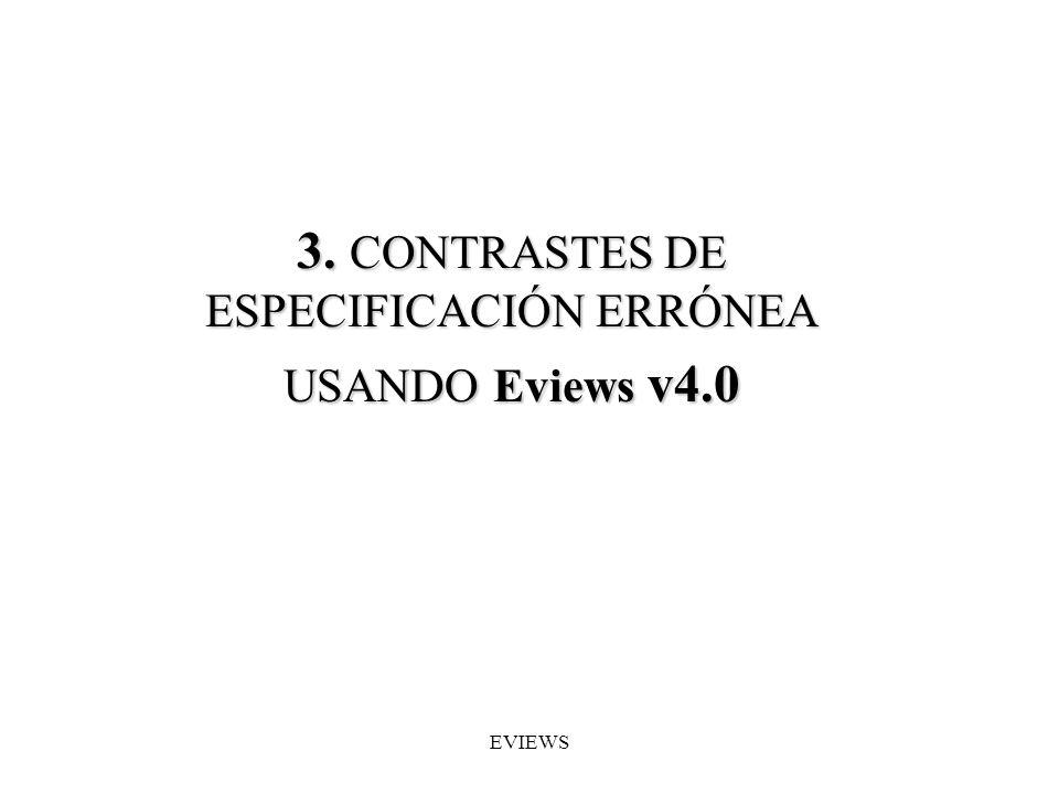 3. CONTRASTES DE ESPECIFICACIÓN ERRÓNEA USANDO Eviews v4.0