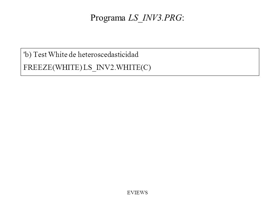 Programa LS_INV3.PRG: b) Test White de heteroscedasticidad