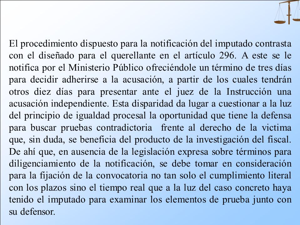 El procedimiento dispuesto para la notificación del imputado contrasta con el diseñado para el querellante en el artículo 296.