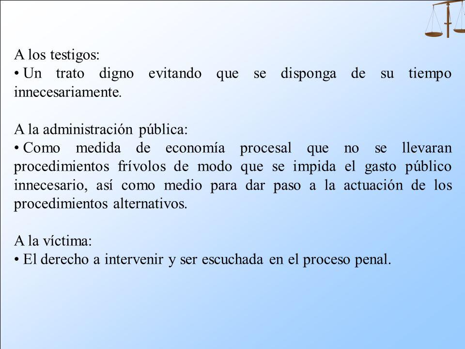 A los testigos: Un trato digno evitando que se disponga de su tiempo innecesariamente. A la administración pública: