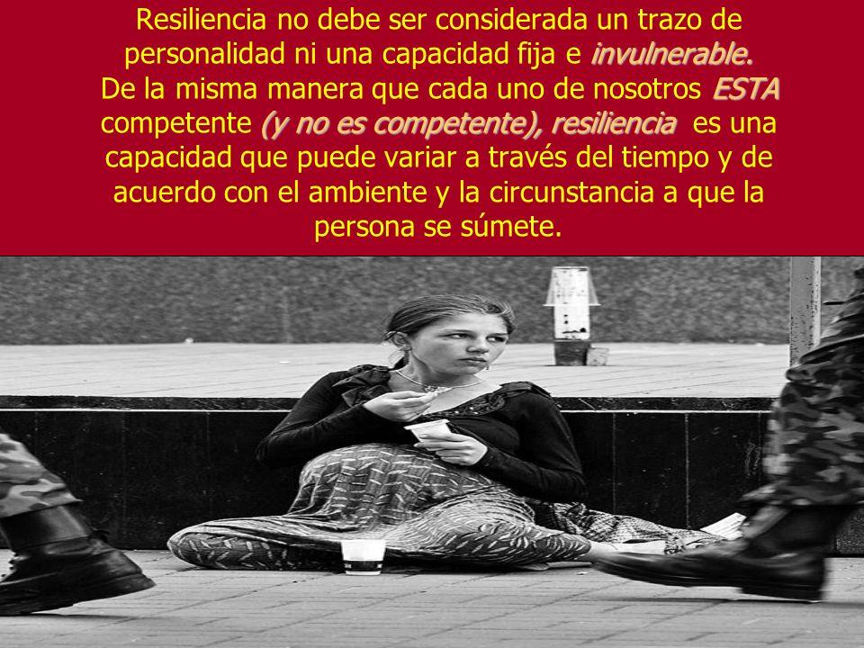 Resiliencia no debe ser considerada un trazo de personalidad ni una capacidad fija e invulnerable.