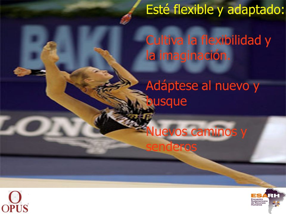 Esté flexible y adaptado: