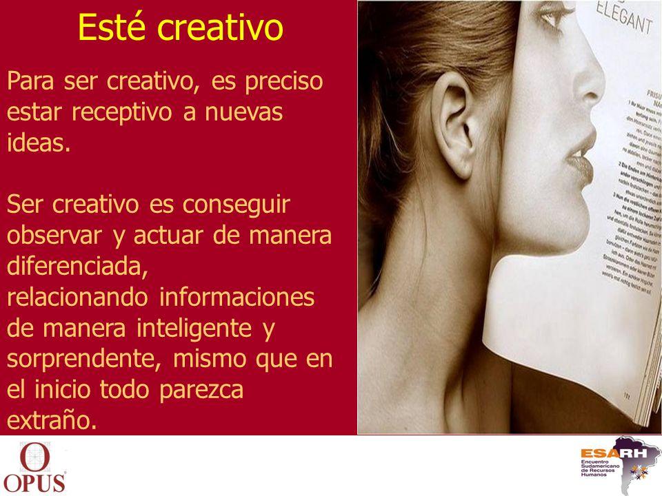 Esté creativo Para ser creativo, es preciso estar receptivo a nuevas ideas. Ser creativo es conseguir observar y actuar de manera diferenciada,
