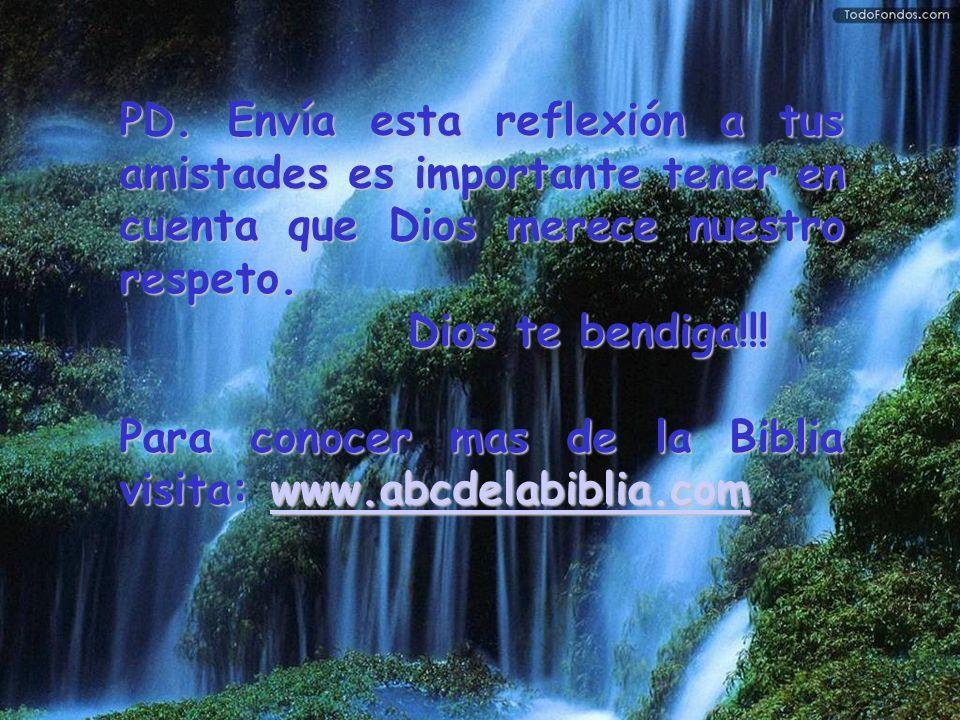 PD. Envía esta reflexión a tus amistades es importante tener en cuenta que Dios merece nuestro respeto.