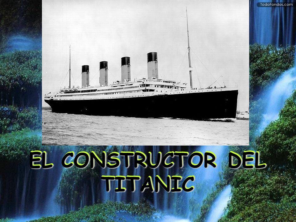 EL CONSTRUCTOR DEL TITANIC EL CONSTRUCTOR DEL TITANIC