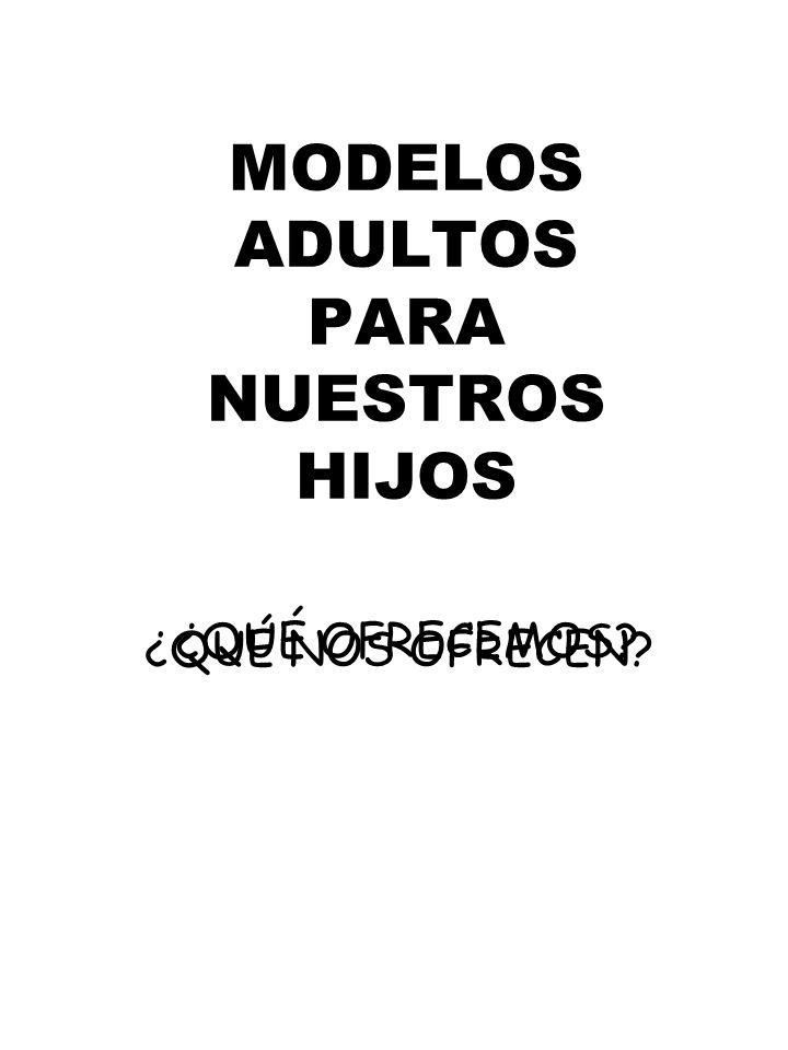MODELOS ADULTOS PARA NUESTROS HIJOS