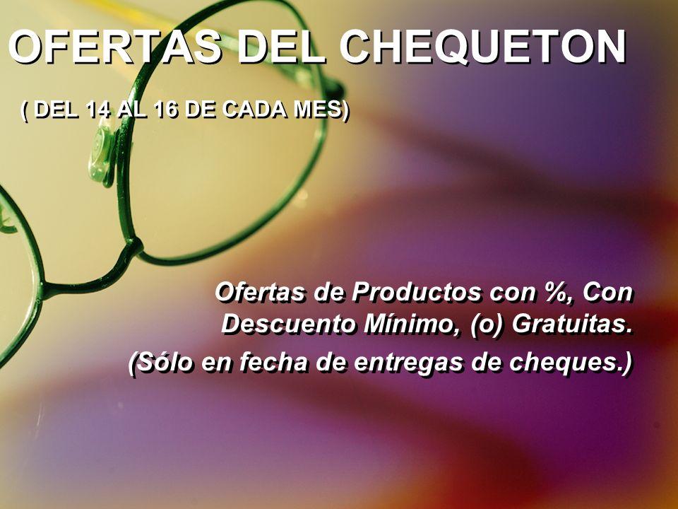 OFERTAS DEL CHEQUETON ( DEL 14 AL 16 DE CADA MES)
