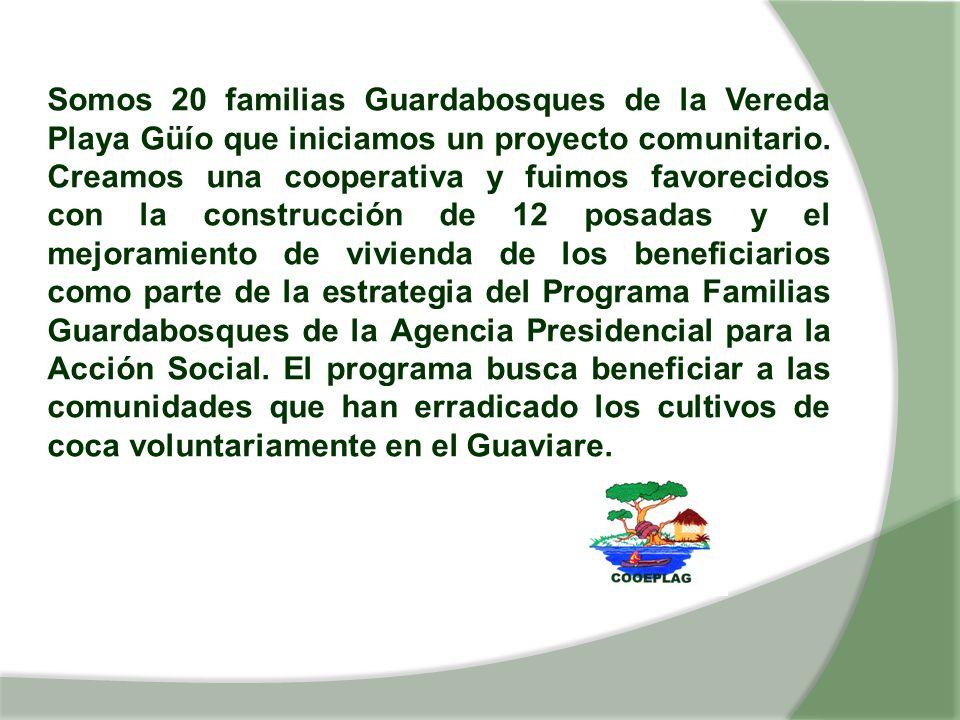 Somos 20 familias Guardabosques de la Vereda Playa Güío que iniciamos un proyecto comunitario.