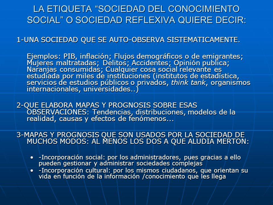 LA ETIQUETA SOCIEDAD DEL CONOCIMIENTO SOCIAL O SOCIEDAD REFLEXIVA QUIERE DECIR: