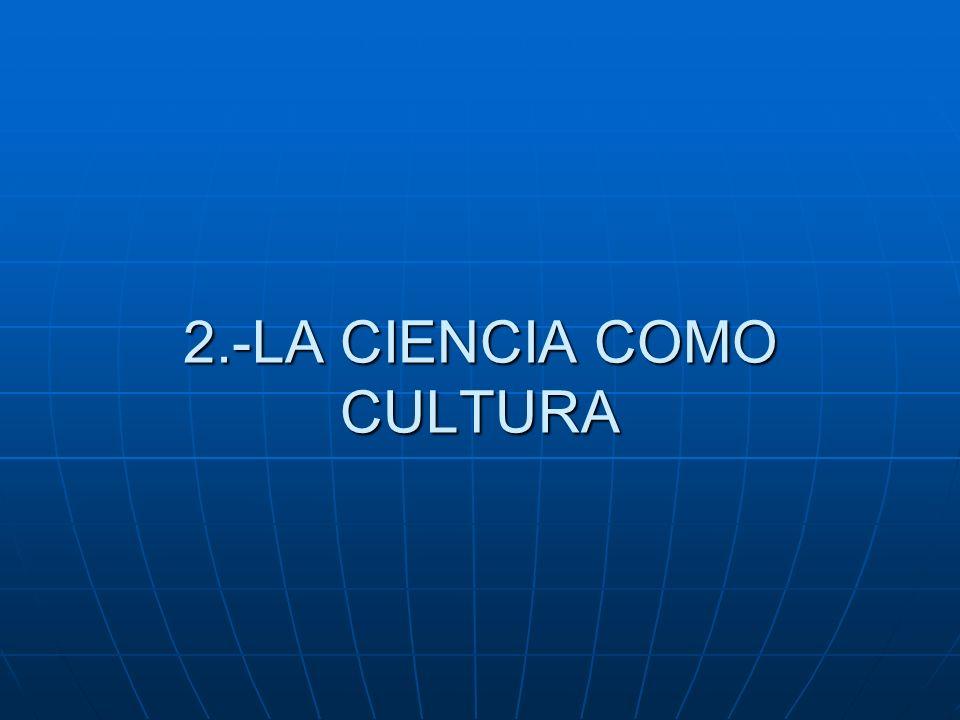 2.-LA CIENCIA COMO CULTURA