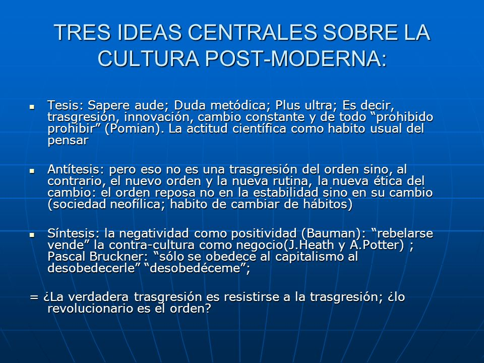 TRES IDEAS CENTRALES SOBRE LA CULTURA POST-MODERNA: