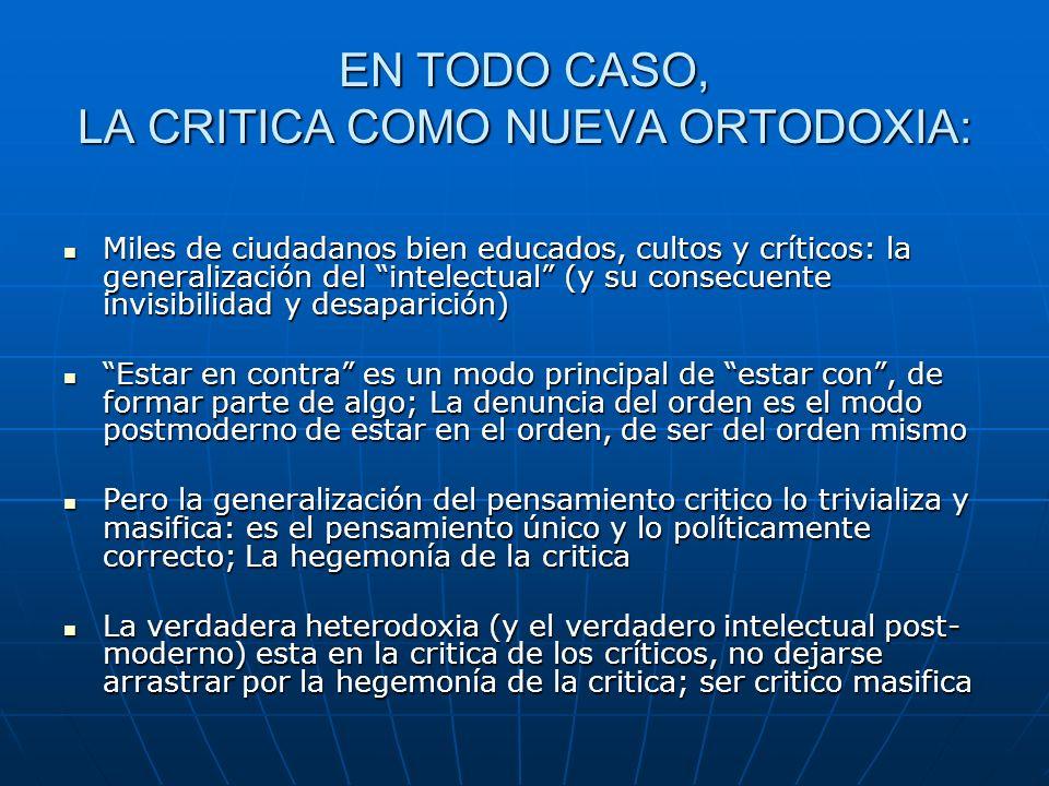 EN TODO CASO, LA CRITICA COMO NUEVA ORTODOXIA: