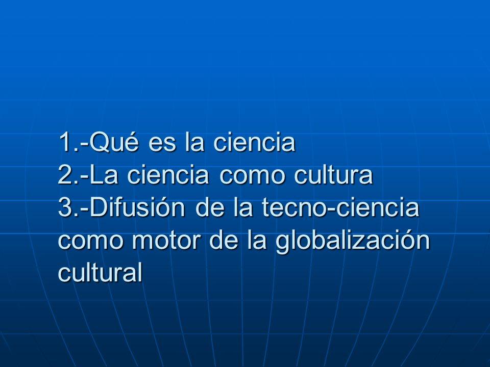1. -Qué es la ciencia 2. -La ciencia como cultura 3