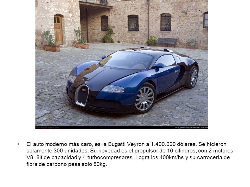 El auto moderno más caro, es la Bugatti Veyron a 1. 400. 000 dólares
