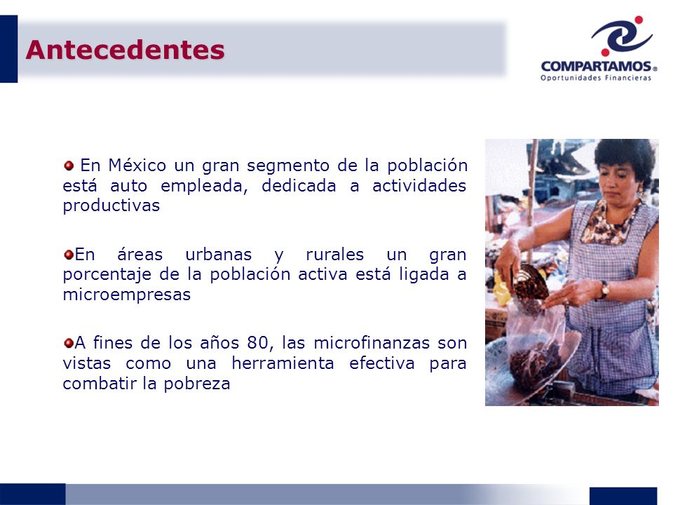 Antecedentes En México un gran segmento de la población está auto empleada, dedicada a actividades productivas.