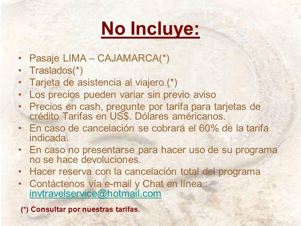 No Incluye: Pasaje LIMA – CAJAMARCA(*) Traslados(*)