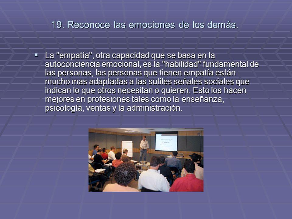 19. Reconoce las emociones de los demás.