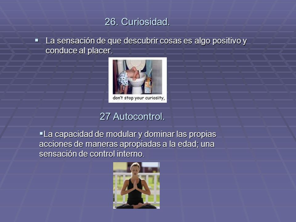 26. Curiosidad. 27 Autocontrol.