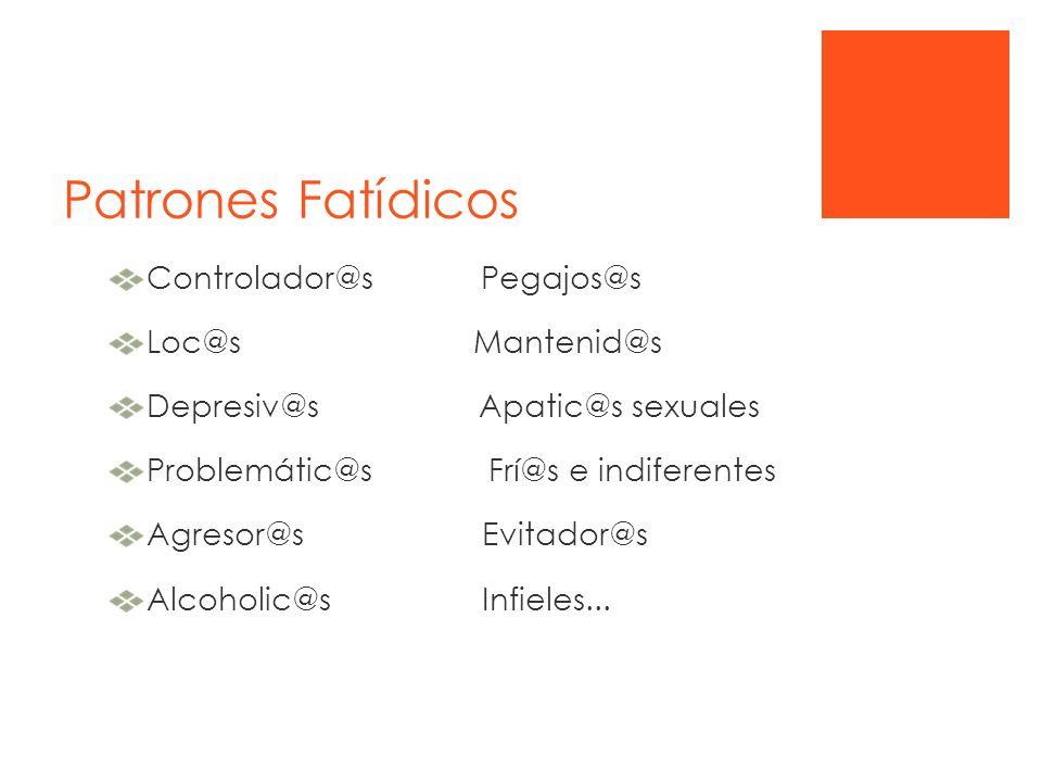 Patrones Fatídicos Controlador@s Pegajos@s Loc@s Mantenid@s