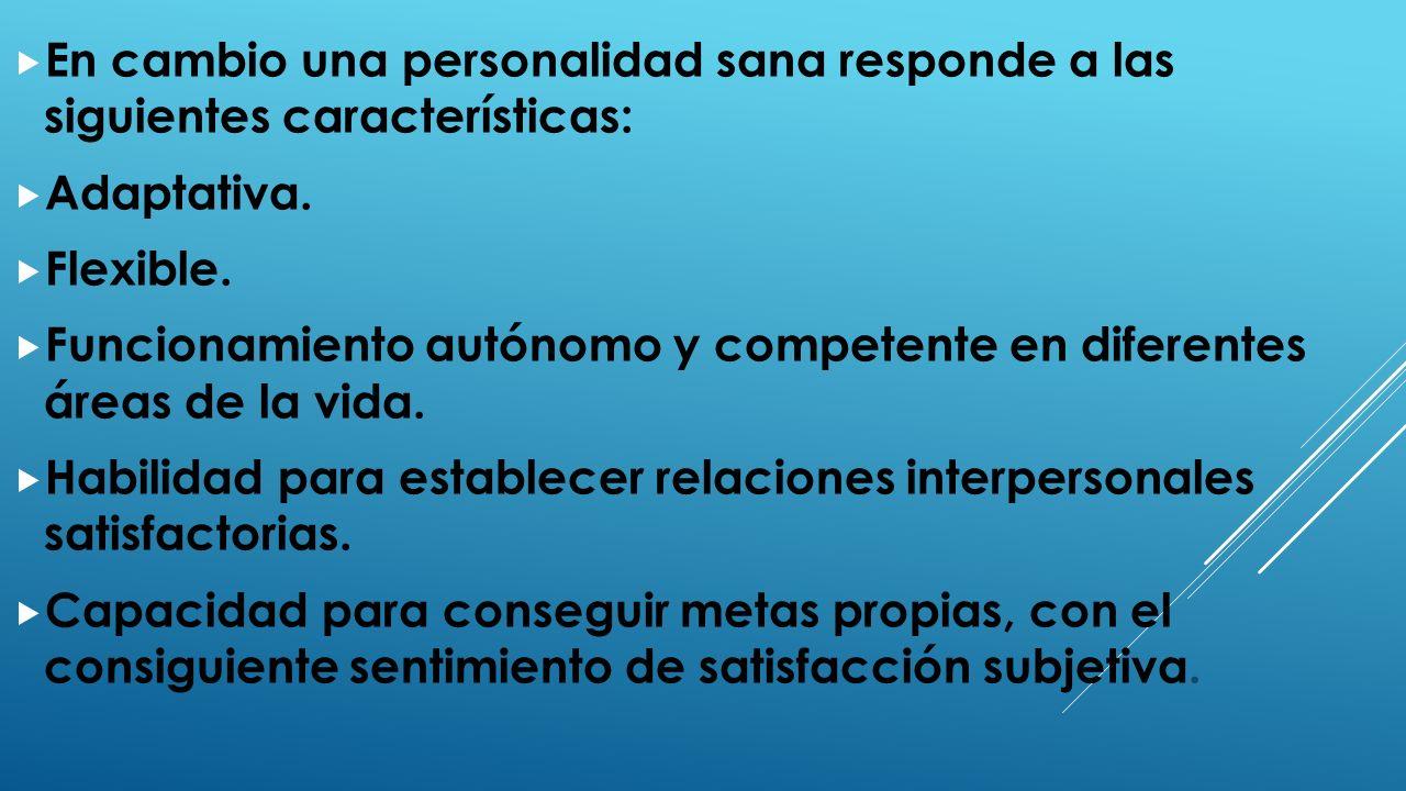 En cambio una personalidad sana responde a las siguientes características: